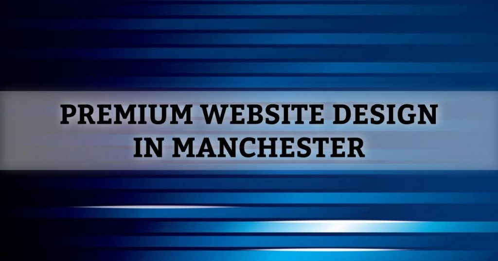 Premium Website Design in Manchester